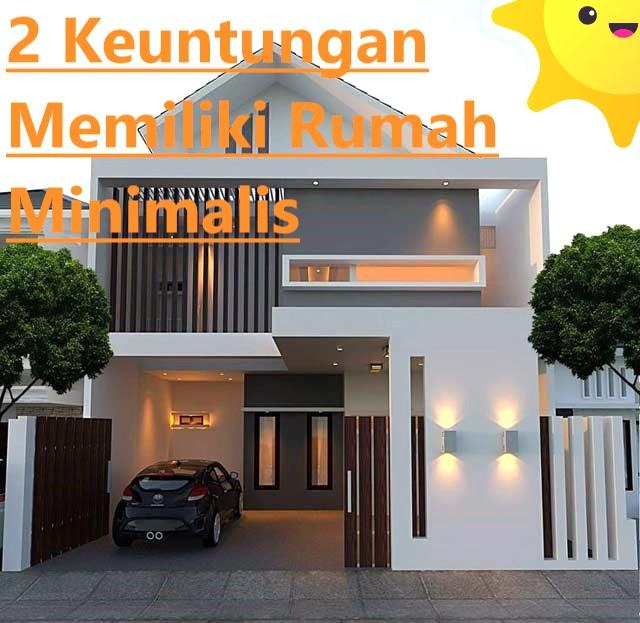 2 Keuntungan Memiliki Rumah Minimalis