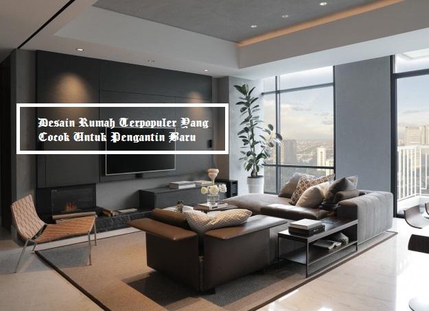 Desain Rumah Terpopuler Yang Cocok Untuk Pengantin Baru