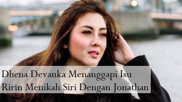 Dhena Devanka Menanggapi Isu Ririn Menikah Siri Dengan Jonathan